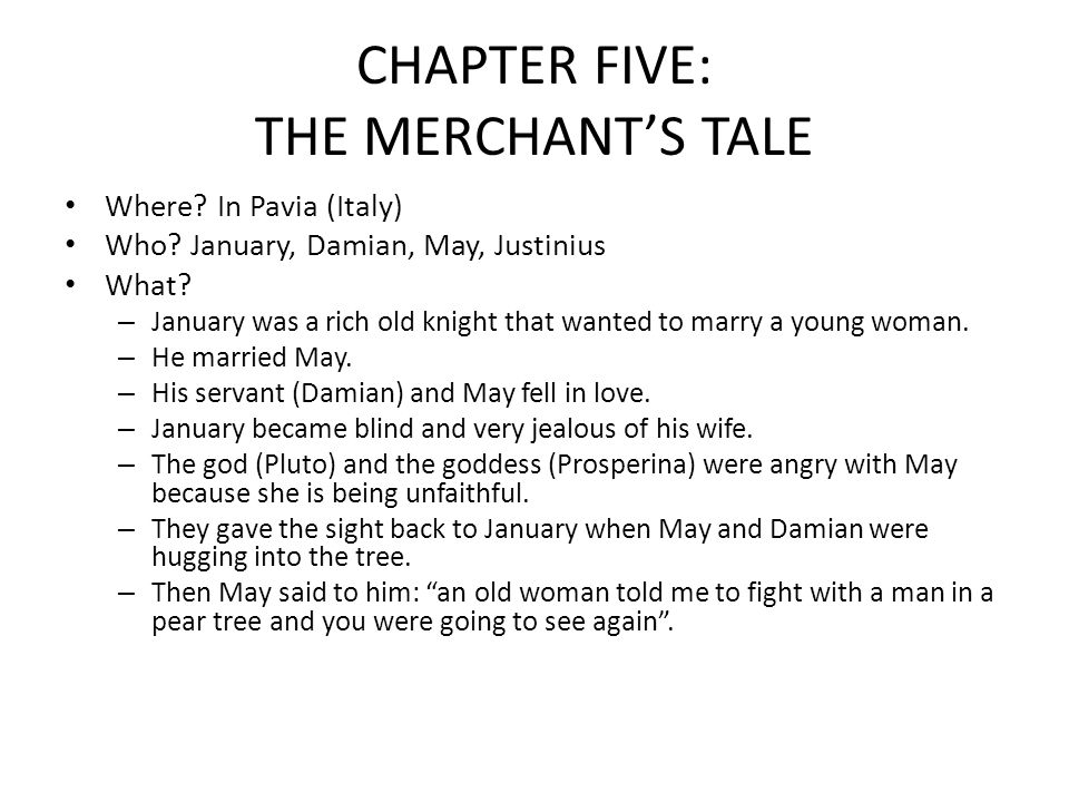 the tale of the merchant and his wife Prompted by all the talk of husbands and wives, the merchant chimes in, saying  he is married to a horrible woman, nothing like griselda he complains that the.