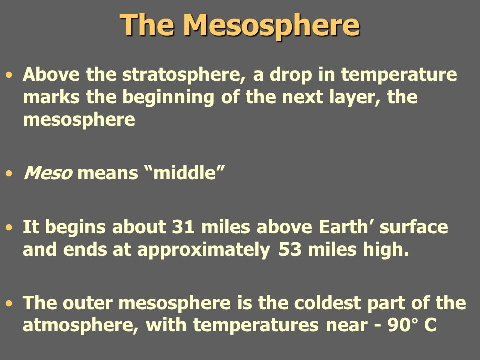 The Mesosphere Above the stratosphere, a drop in temperature marks the beginning of the next layer, the mesosphere.