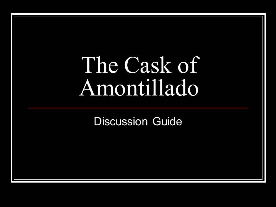 cask of amontillado essay outline Summary the cask of amontillado has been almost universally referred to as poe's most perfect short story critical essays edgar allan poe and.