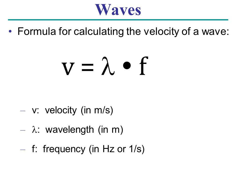 v =   f Waves Formula for calculating the velocity of a wave: