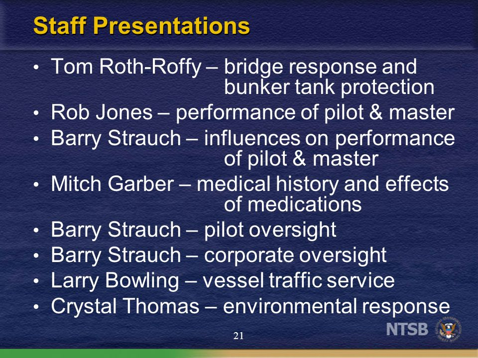 Staff Presentations Tom Roth-Roffy – bridge response and bunker tank protection. Rob Jones – performance of pilot & master.