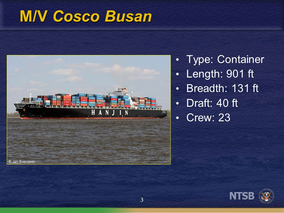 M/V Cosco Busan Type: Container Length: 901 ft Breadth: 131 ft