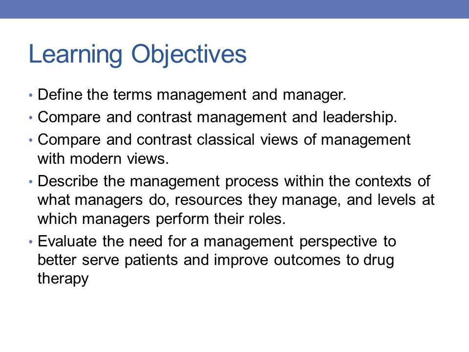 Learning Objectives Define the terms management and manager.