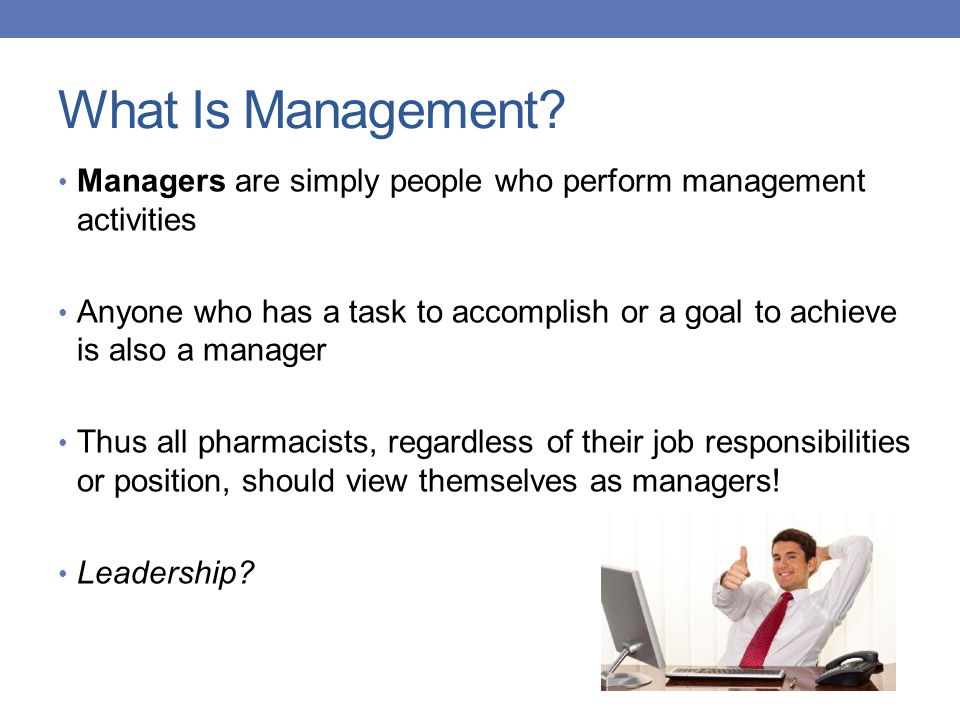 What Is Management Managers are simply people who perform management activities.