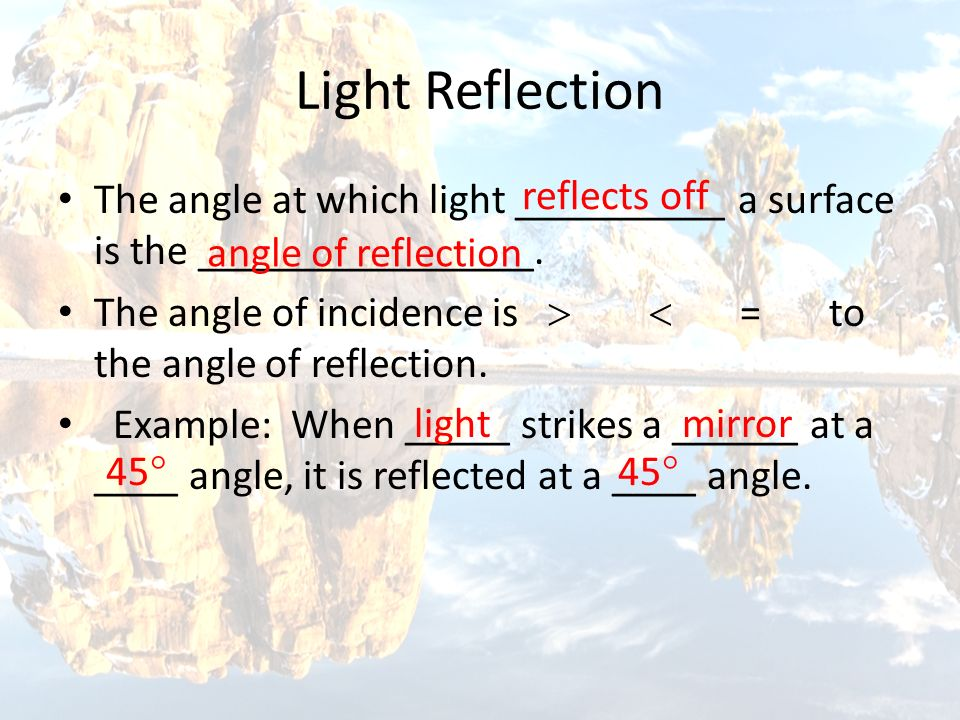 Light Reflection The angle at which light __________ a surface is the ________________.