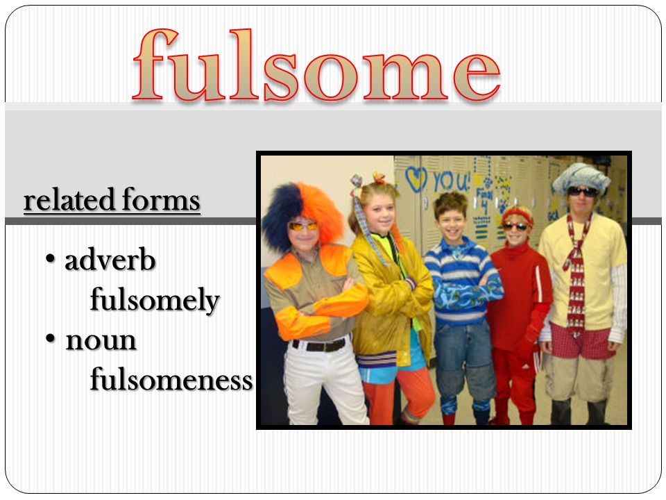 High Quality 3 Fulsome Related Forms Adverb Fulsomely Noun Fulsomeness