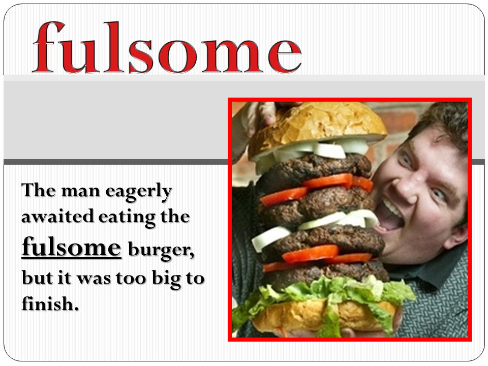 Charming 7 Fulsome The Man Eagerly Awaited Eating The Fulsome Burger, But It Was Too  Big To Finish.