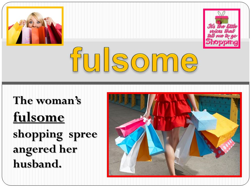 Amazing 8 Fulsome The Womanu0027s Fulsome Shopping Spree Angered Her Husband.