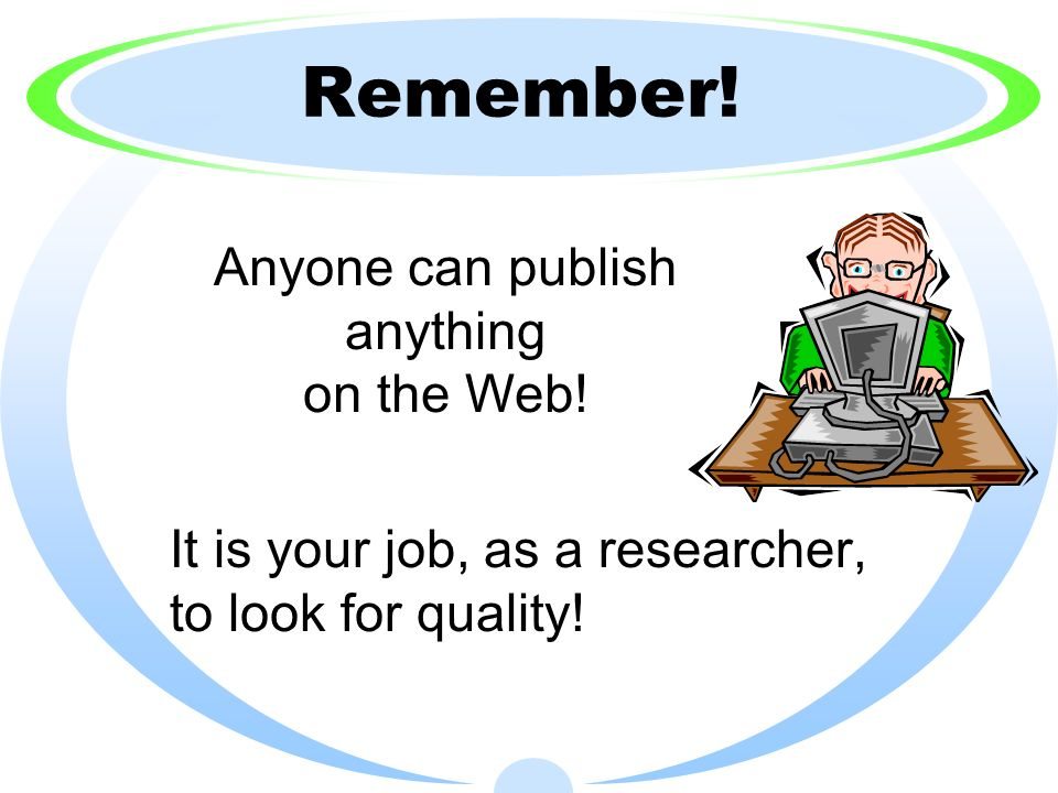 anyone can publish anything on the web - Web Researcher