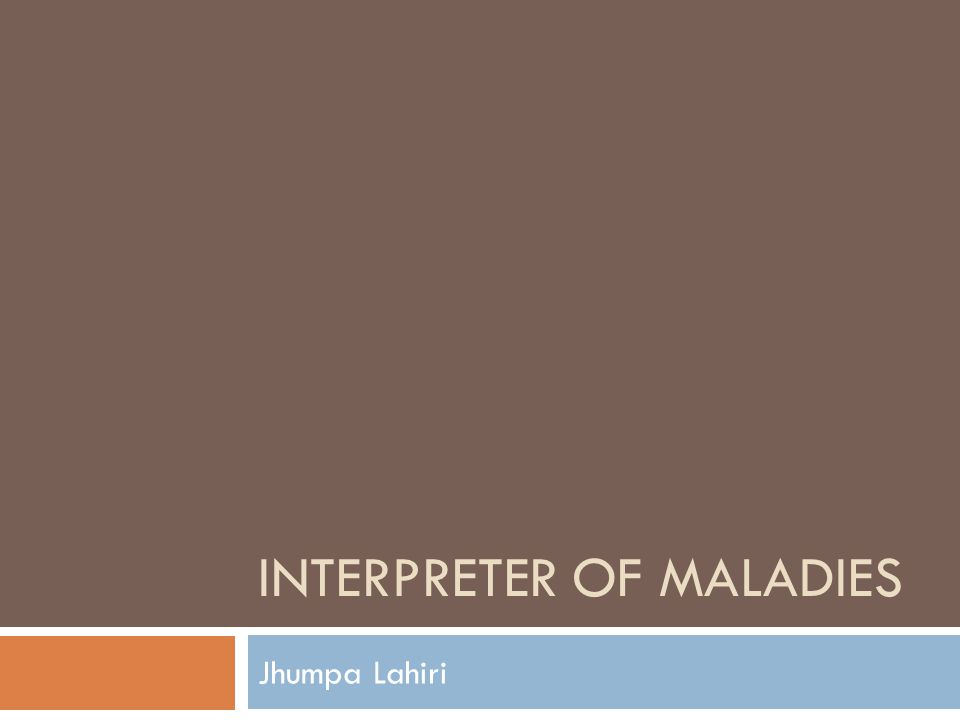 the interpreter of maladies Interpreter of maladies [jhumpa lahiri] on amazoncom free shipping on  qualifying offers navigating between the indian traditions they've inherited and  the.