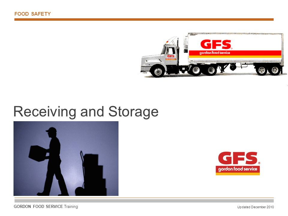 Receiving and Storage FOOD SAFETY GORDON FOOD SERVICE Training
