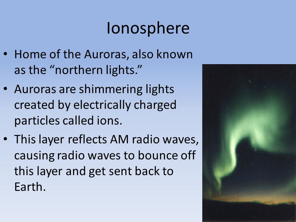 Ionosphere Home of the Auroras, also known as the northern lights.