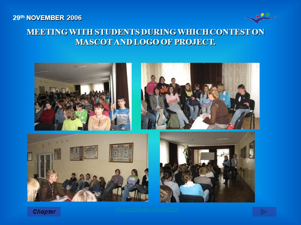 29th NOVEMBER 2006 MEETING WITH STUDENTS DURING WHICH CONTEST ON MASCOT AND LOGO OF PROJECT. www.comenius-zse.strefa.pl.