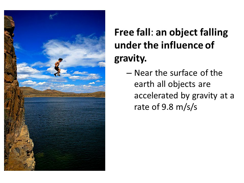 Free fall: an object falling under the influence of gravity.