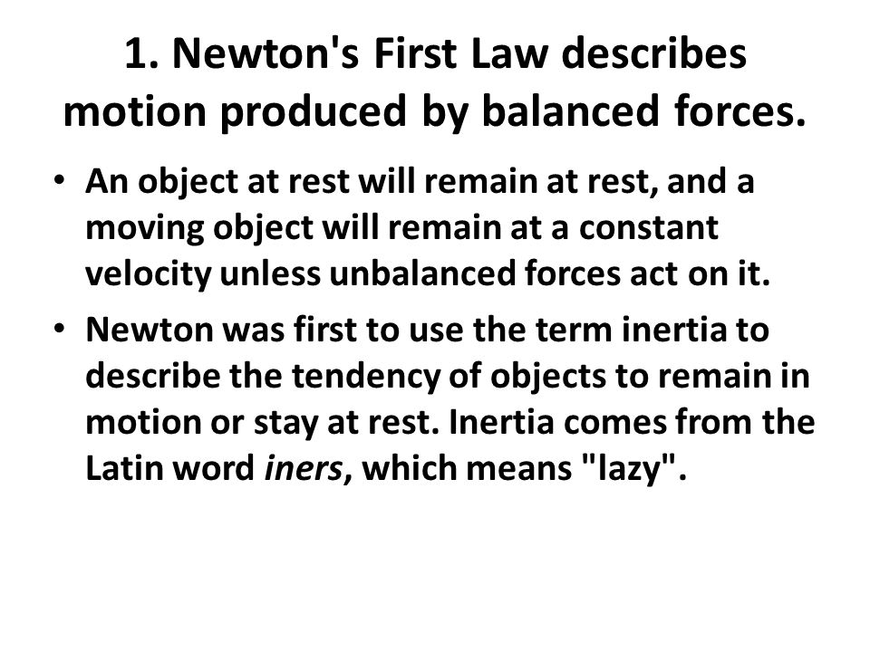 1. Newton s First Law describes motion produced by balanced forces.