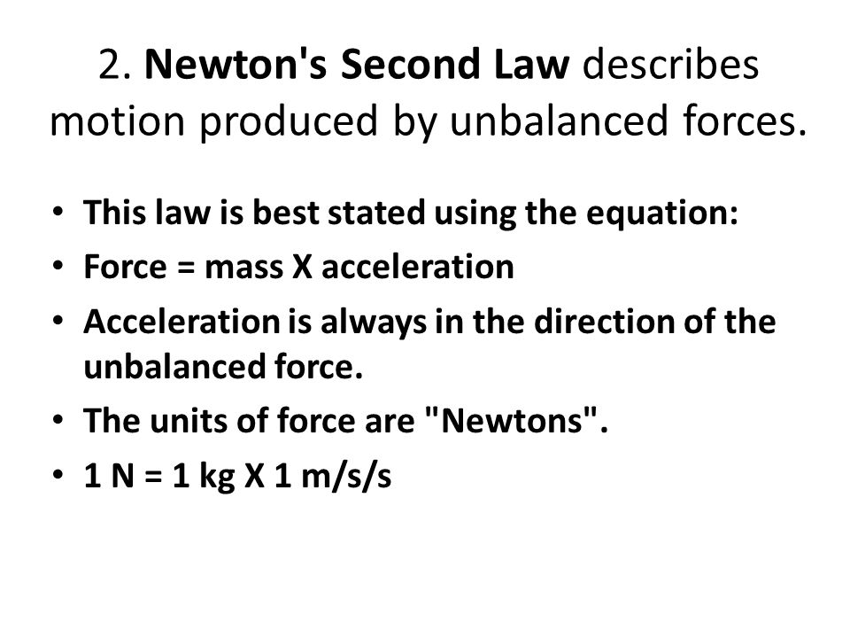2. Newton s Second Law describes motion produced by unbalanced forces.
