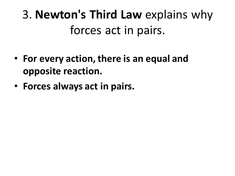 3. Newton s Third Law explains why forces act in pairs.