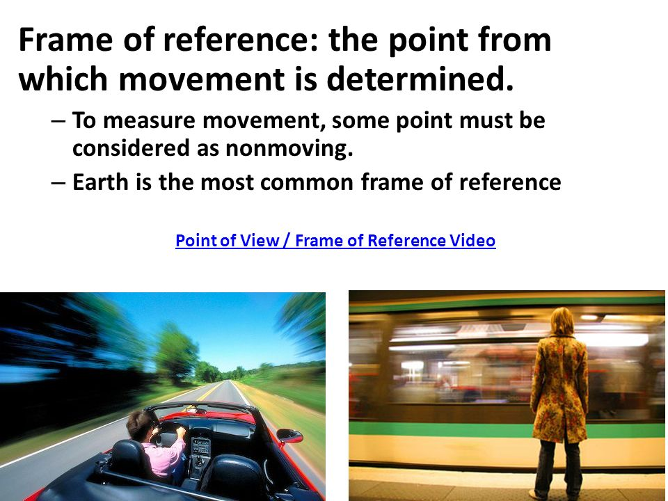 Frame of reference: the point from which movement is determined.