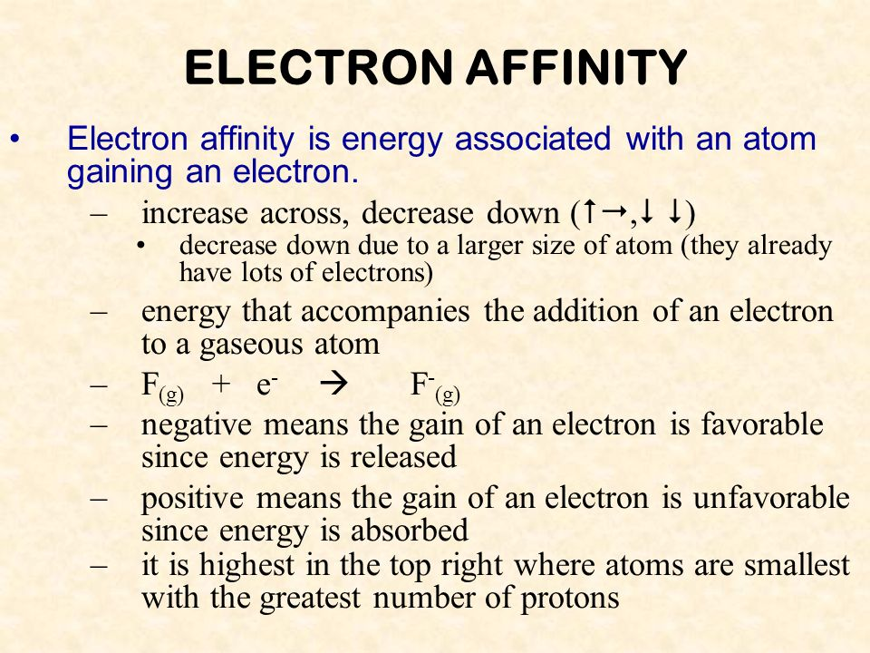 04/10/99 ELECTRON AFFINITY. Electron affinity is energy associated with an atom gaining an electron.