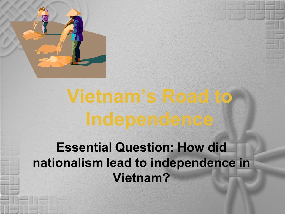 a history of vietnams gain of independence from the french Vietnam's independence was the communists began to gain ground to support south vietnam's throughout its history, vietnam's key foreign.