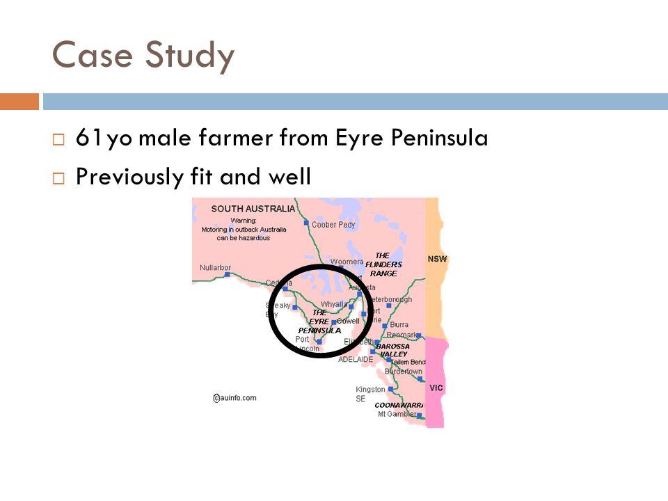 Case Study 61yo male farmer from Eyre Peninsula
