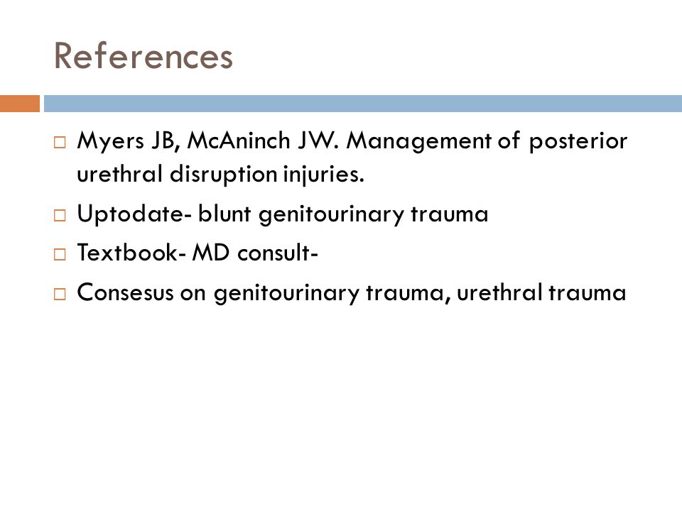 References Myers JB, McAninch JW. Management of posterior urethral disruption injuries. Uptodate- blunt genitourinary trauma.