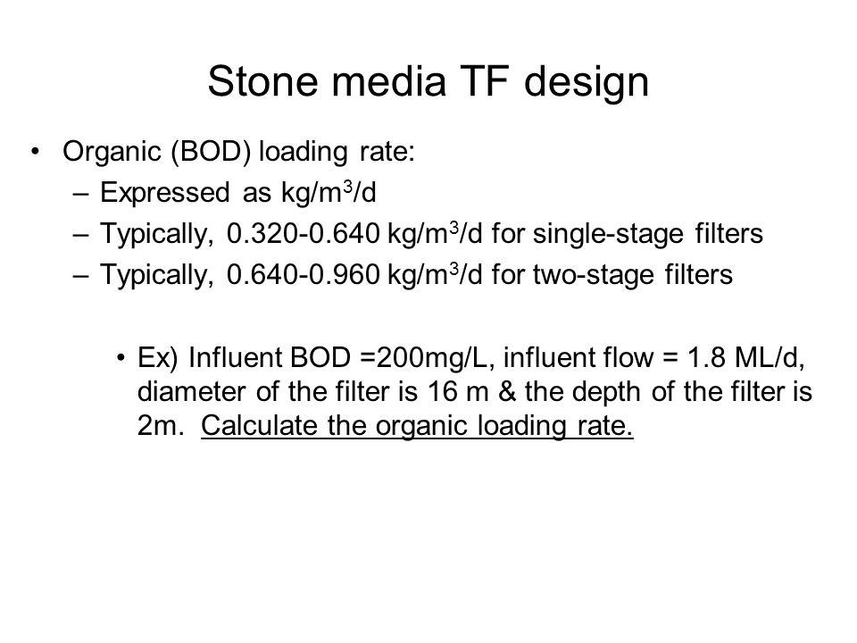 Stone media TF design Organic (BOD) loading rate: Expressed as kg/m3/d