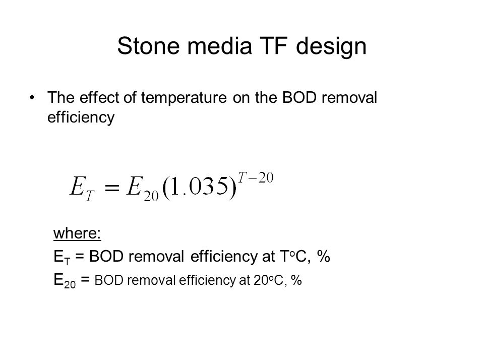 Stone media TF design The effect of temperature on the BOD removal efficiency. where: ET = BOD removal efficiency at ToC, %
