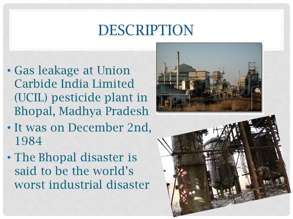 a description of the union carbide gas disaster in bhopalindia Executives of union carbide india ltd, which operated the plant, are reluctant to address the question of responsibility for the tragedy, in which about 200,000 people were injured.