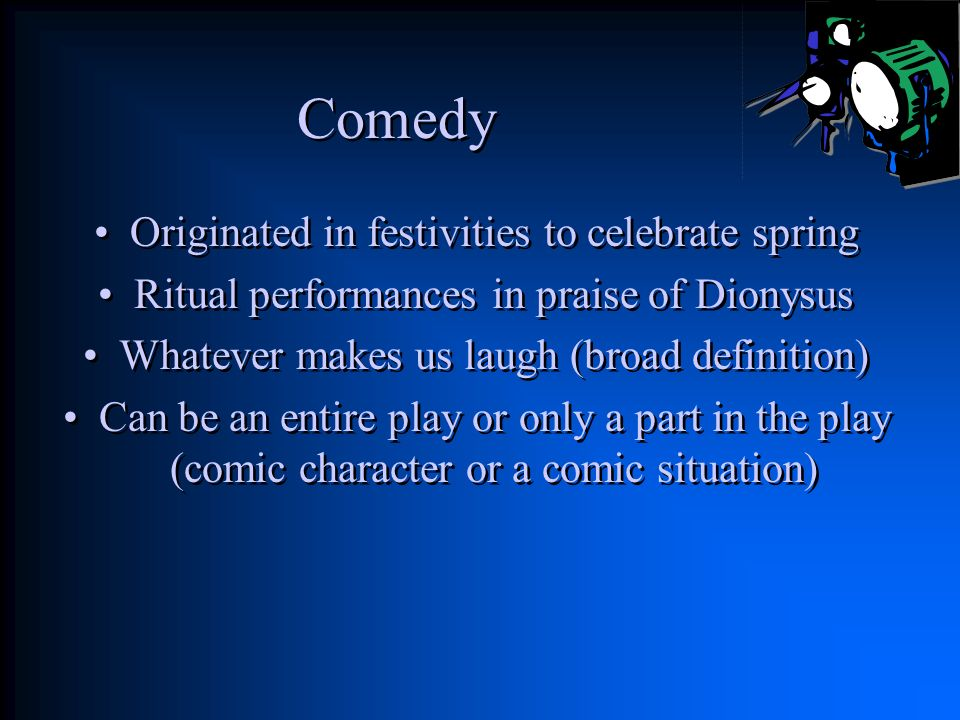 Comedy Originated in festivities to celebrate spring