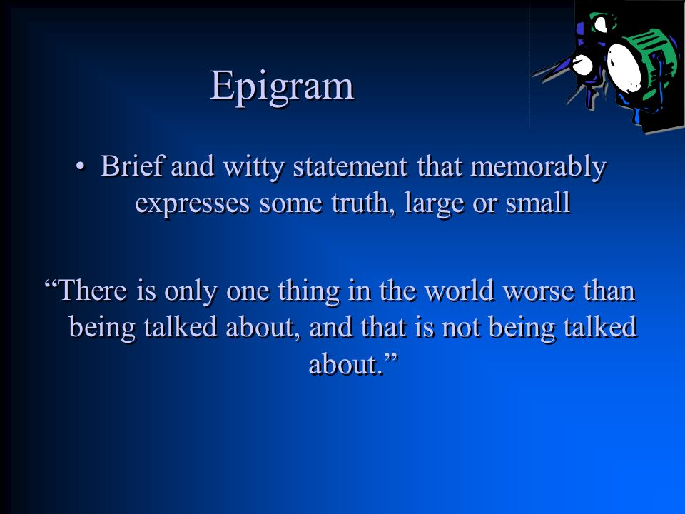 Epigram Brief and witty statement that memorably expresses some truth, large or small.