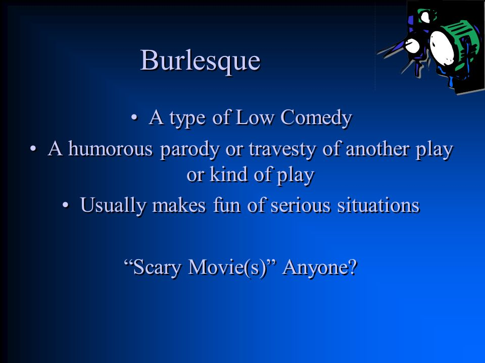 Burlesque A type of Low Comedy