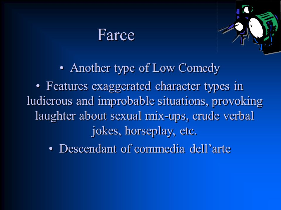 Farce Another type of Low Comedy