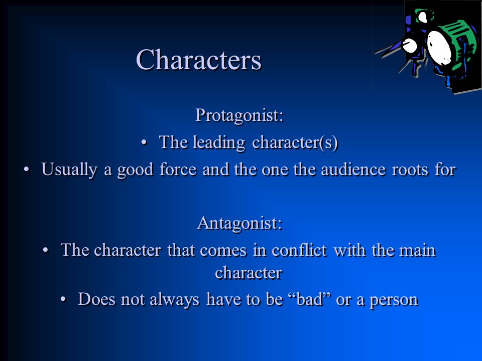 Characters Protagonist: The leading character(s)