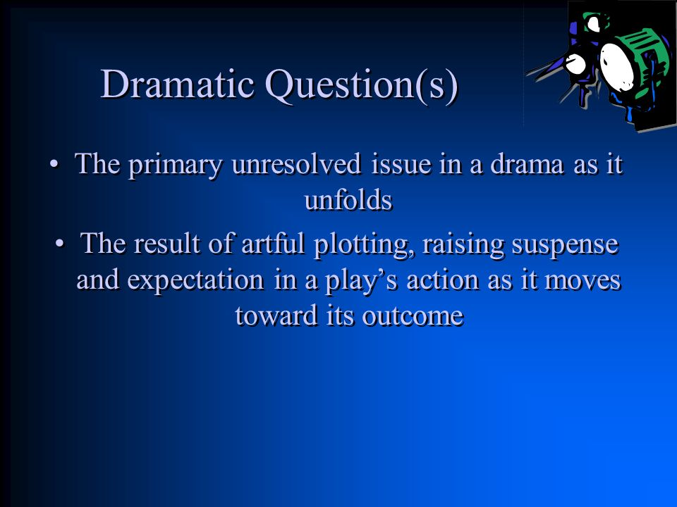 The primary unresolved issue in a drama as it unfolds
