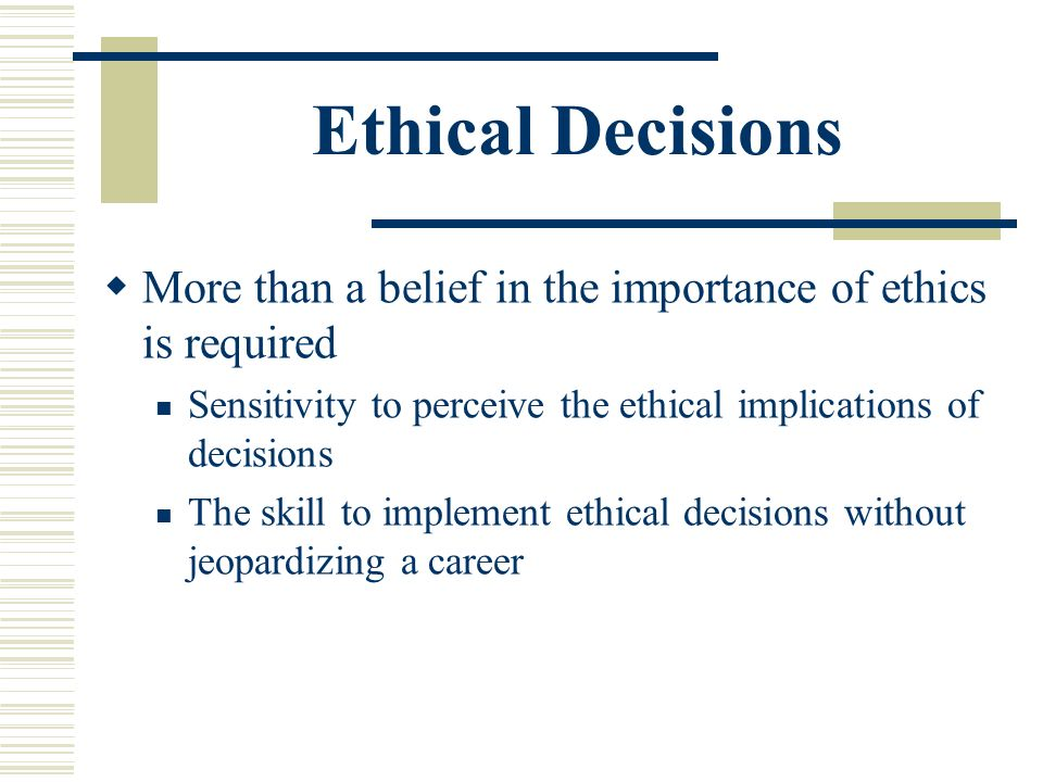 role of ethics in the life Importance of ethics improving decision making: a man's destiny is the sum total of all the decisions that he/she takes in course of his life importance of workplace ethics role of management in workplace ethics.
