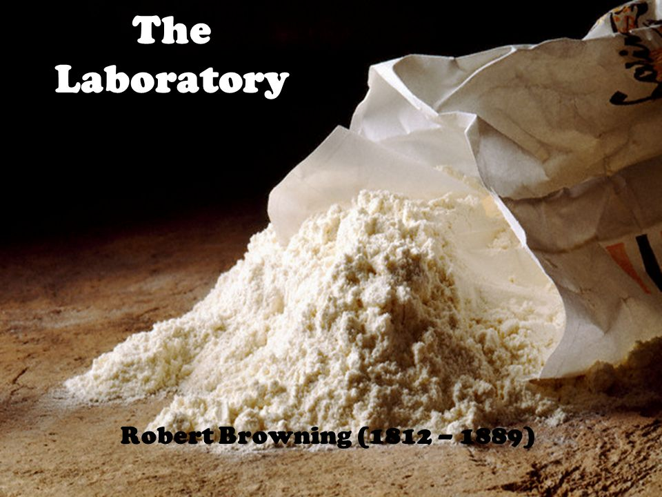 """the laboratory by robert browning """"my last duchess"""" and """"the laboratory"""" are two very diverse yet similar poems written by robert browning within the period of three years."""