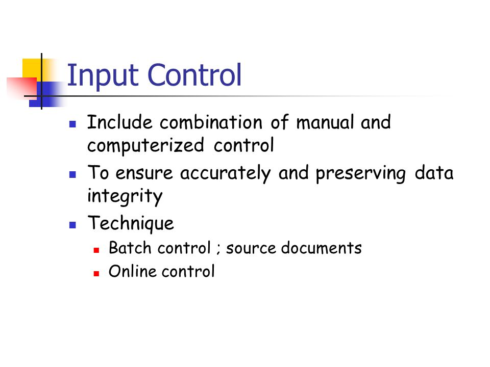 input integrity controls There are many types of input control that can be implemented during the design process all of which have a function necessary to maintain the integrity of the transaction to list all of the input controls would take forever, so we will cover four in the following paragraphs.