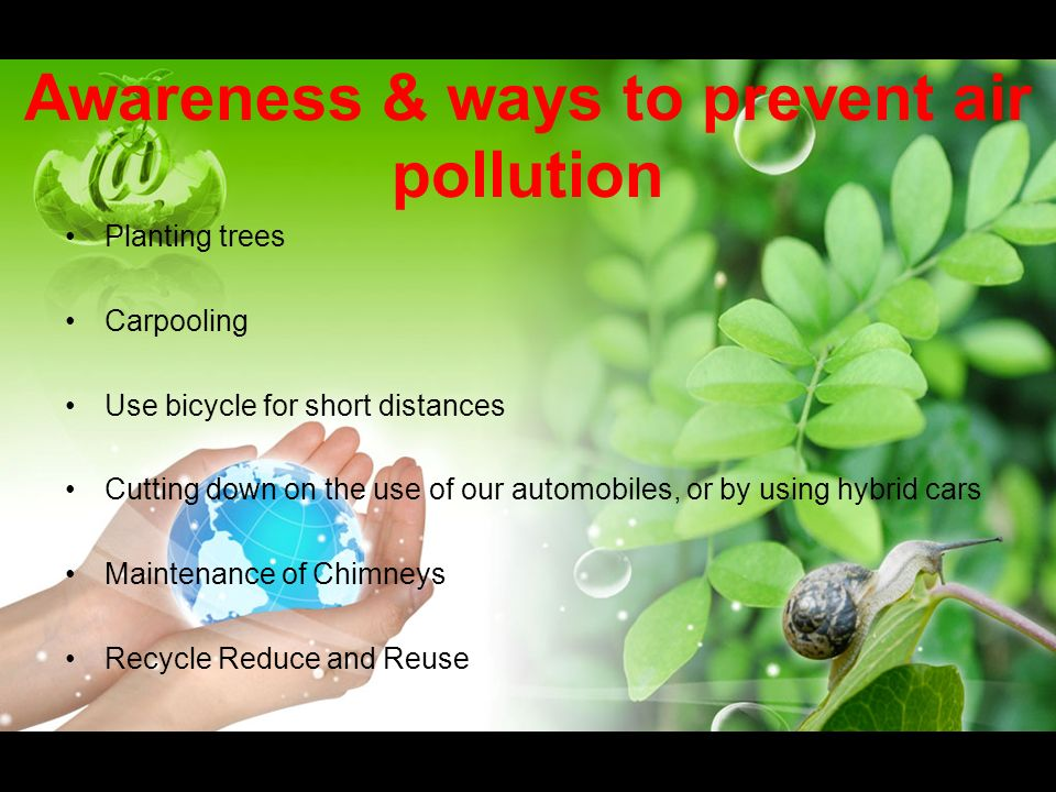ways to prevent air pollution Keeping the air quality high in your home, car and workplace is important for your health find out how to minimize indoor air pollution.