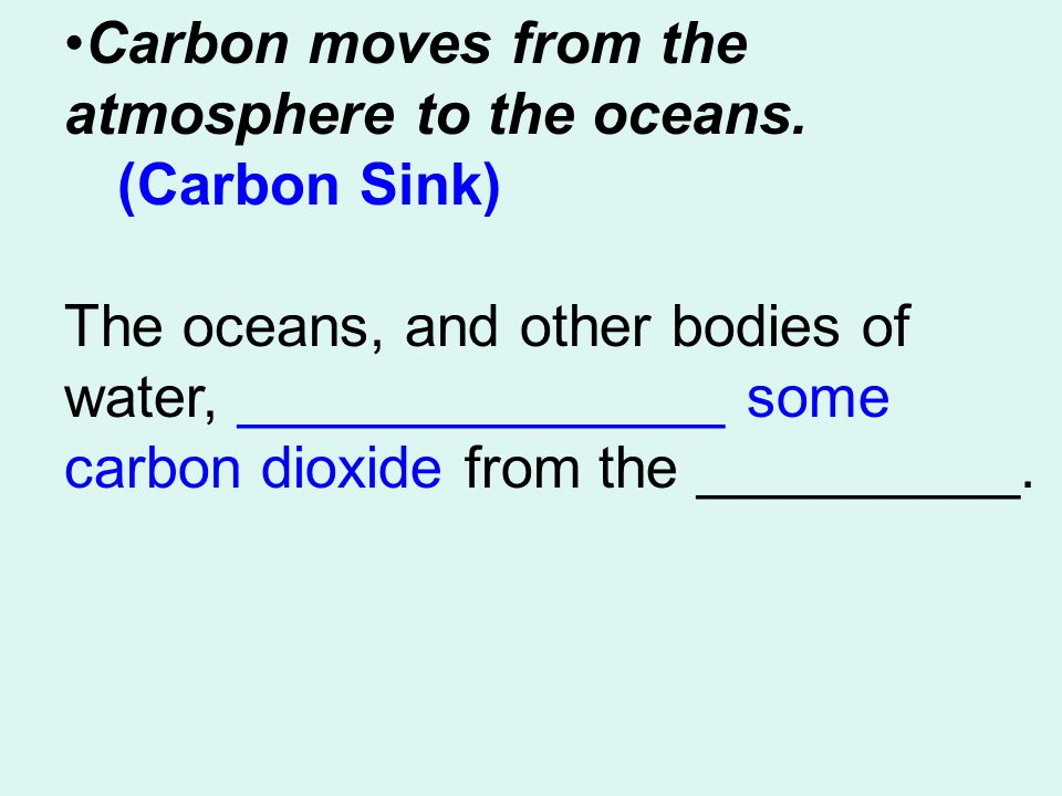 Carbon moves from the atmosphere to the oceans.