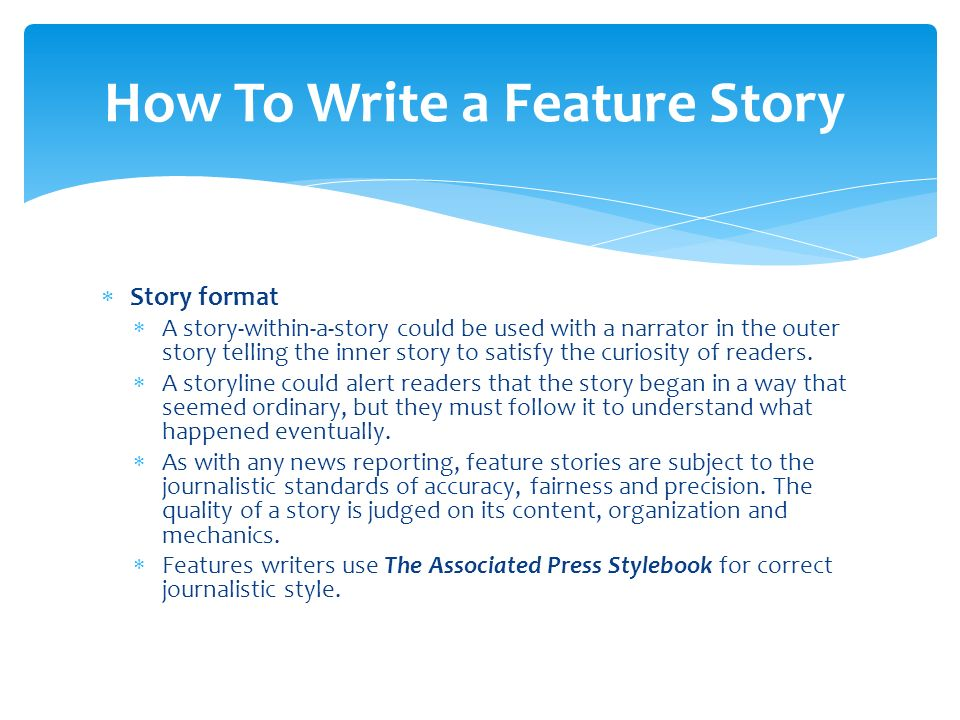how to write a feature story Feature writing can stand alone, or it can be a sidebar to the main story, the mainbar a sidebar writing and organizing feature stories.