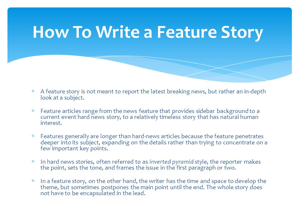feature writing meaning A special feature article may be defined as a detailed presentation of facts in an interesting form adapted to rapid reading, for the purpose of entertaining or informing the average person.