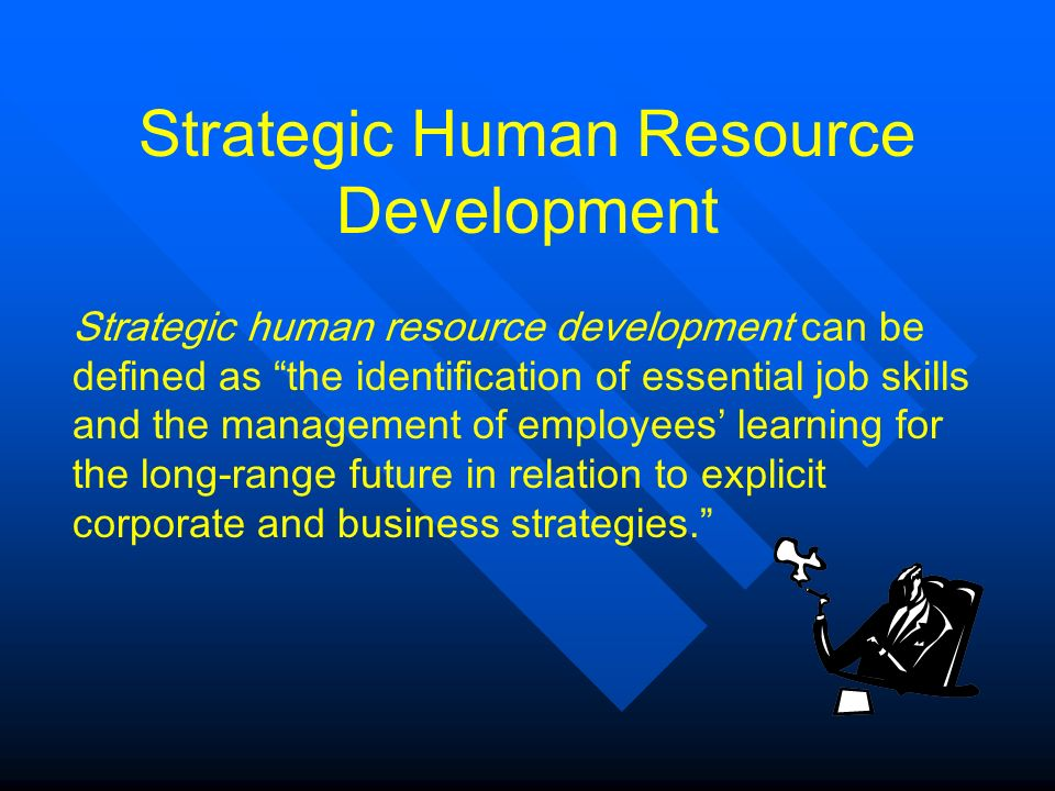 strategic human resource development Learn about the close relationships between human resource development planning and strategic planning.