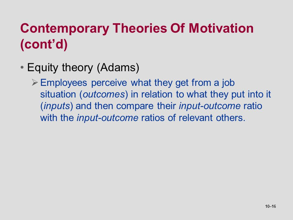 a discussion on motivation and the equity theory The equity theory  the relationship between the perception of fairness and worker motivation you apply the equity theory in a performance appraisal.