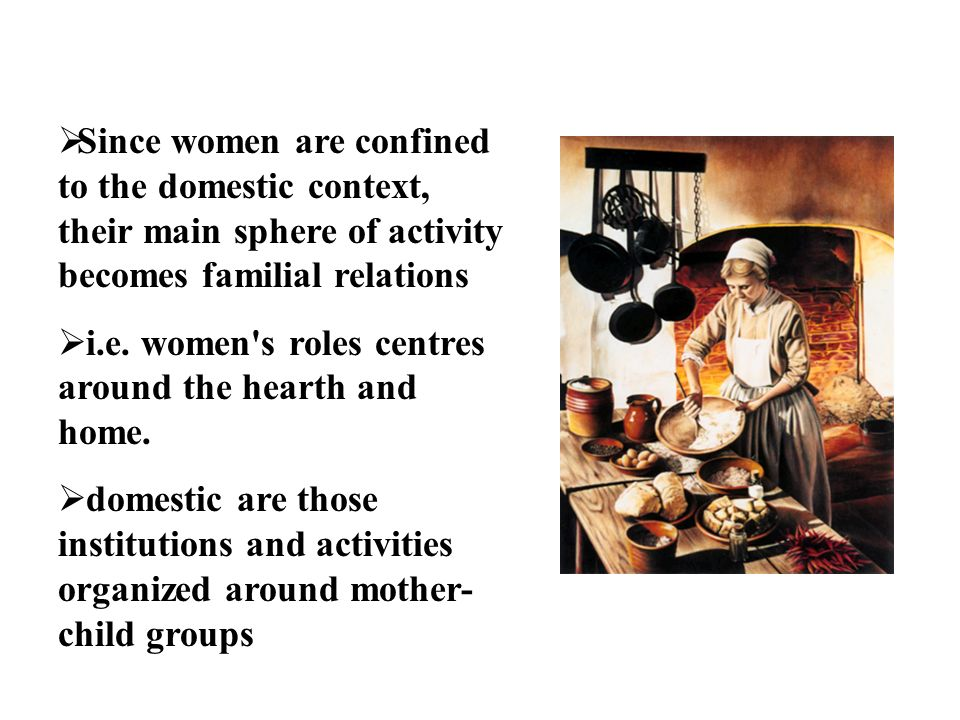 women in the domestic sphere The cult of true womanhood was part of the separate spheres  women took  responsibilities outside the domestic sphere as nurses, business.