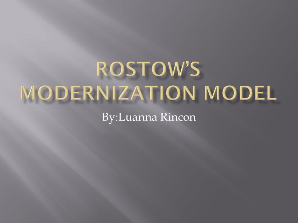 rostow model The work of american walt w rostow rostow is an economic historian  countries can be placed in one of five categories in terms of its stage of growth.