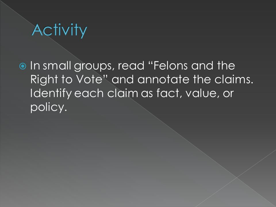 Activity In small groups, read Felons and the Right to Vote and annotate the claims.