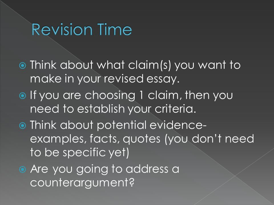 Revision Time Think about what claim(s) you want to make in your revised essay.