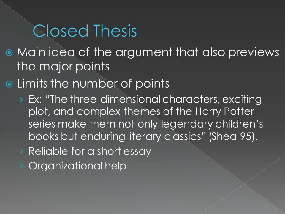 Closed Thesis Main idea of the argument that also previews the major points. Limits the number of points.