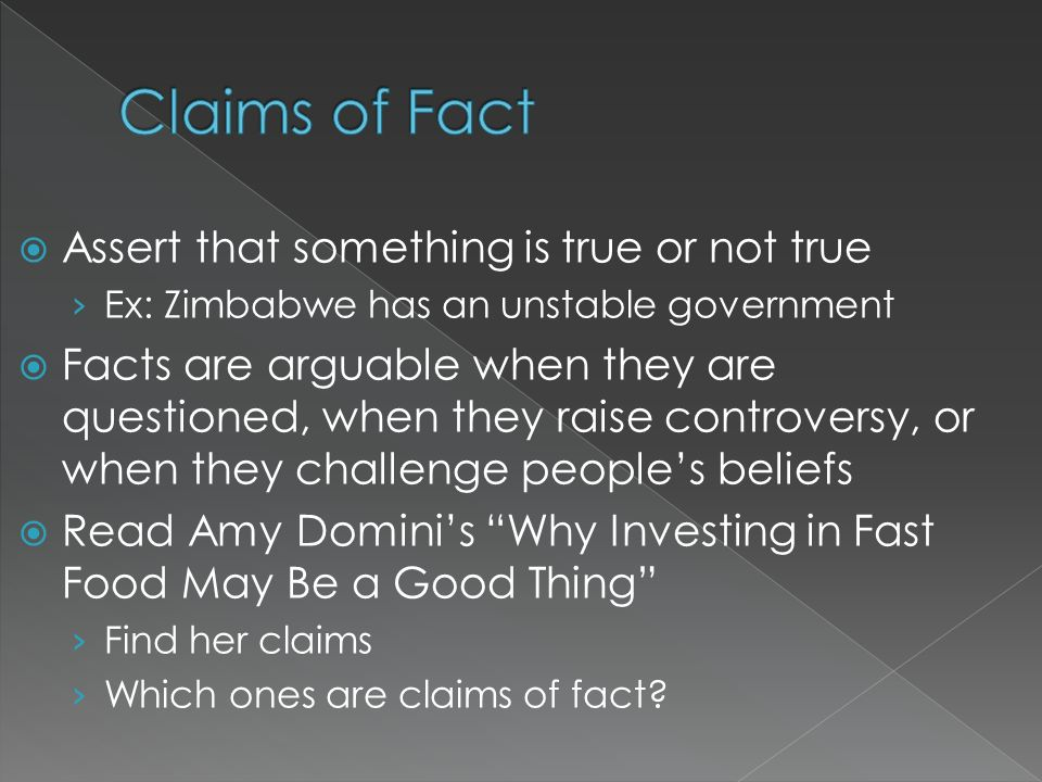 Claims of Fact Assert that something is true or not true